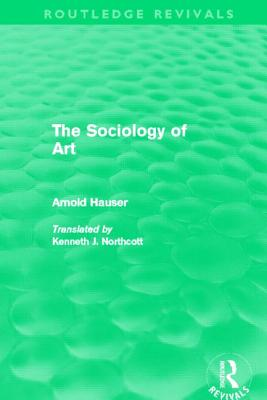 The Sociology of Art - Hauser, Arnold