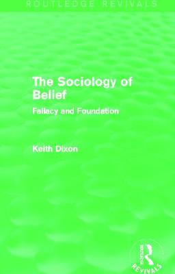 The Sociology of Belief: Fallacy and Foundation - Dixon, Keith