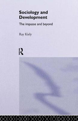 The Sociology of Development: The Impasse and Beyond - Kiely, Ray