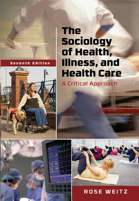The Sociology of Health, Illness, and Health Care: A Critical Approach - Weitz, Rose