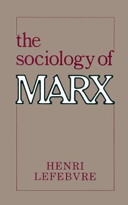 The Sociology of Marx - Lefebvre, Henri