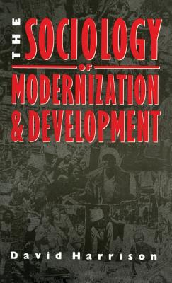 The Sociology of Modernization and Development - Harrison, David H.