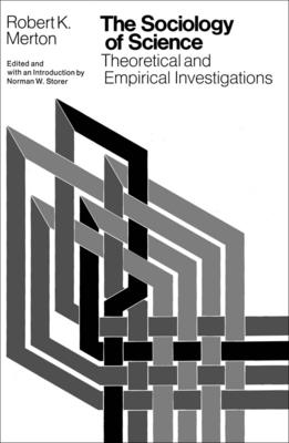 The Sociology of Science: Theoretical and Empirical Investigations - Merton, Robert, and Storer, Norman W (Editor)