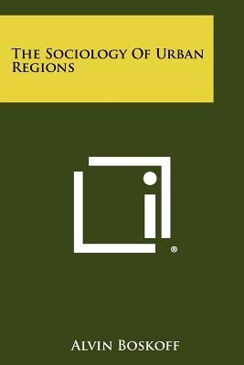 The Sociology of Urban Regions - Boskoff, Alvin