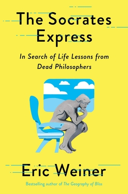 The Socrates Express: In Search of Life Lessons from Dead Philosophers - Weiner, Eric