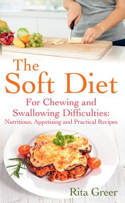 The Soft Diet: For Chewing and Swallowing Difficulties: Nutritious, Appetising and Practical Recipes - Greer, Rita