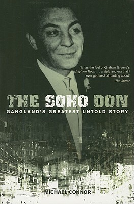The Soho Don: Gangland's Greatest Untold Story - Connor, Michael