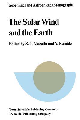 The Solar Wind and the Earth - Akasofu, Syun-Ichi (Editor), and Kamide, Y (Editor)