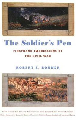 The Soldier's Pen: Firsthand Impressions of the Civil War - Bonner, Robert