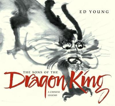 The Sons of the Dragon King: A Chinese Legend - Young, Ed