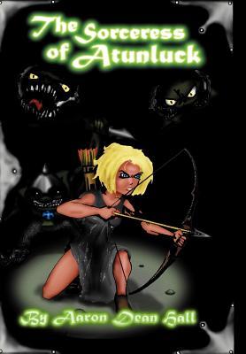 The Sorceress of Atunluck - Hall, Aaron Dean