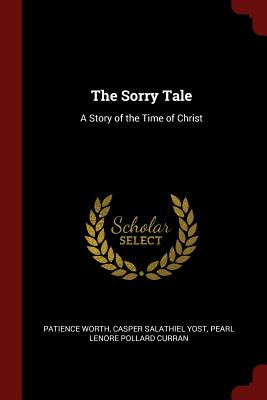 The Sorry Tale: A Story of the Time of Christ - Worth, Patience