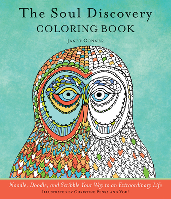 The Soul Discovery Coloring Book: Noodle, Doodle, and Scribble Your Way to an Extraordinary Life - Conner, Janet