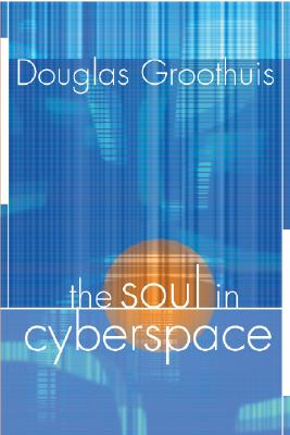 The Soul in Cyberspace - Groothuis, Douglas R