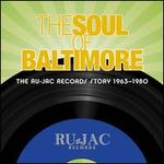 The Soul of Baltimore: The Ru-Jac Records Story 1963-1980