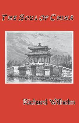 The Soul of China - Wilhelm, Richard, and Reece, John Holroyd (Translated by)