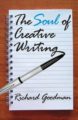 The Soul of Creative Writing - Goodman, Richard