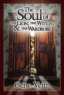 The Soul of the Lion, the Witch, and the Wardrobe - Veith, Gene