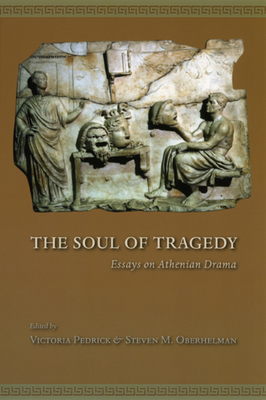 The Soul of Tragedy: Essays on Athenian Drama - Pedrick, Victoria, Professor (Editor)