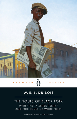 """The Souls of Black Folk: With """"the Talented Tenth"""" and """"the Souls of White Folk"""" - Du Bois, W E B, PH.D., and Kendi, Ibram X (Introduction by), and Elbert, Monica E (Notes by)"""