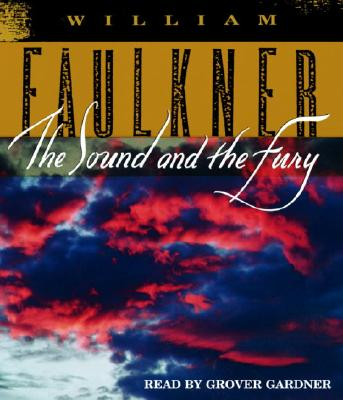 The Sound and the Fury - Faulkner, William, and Gardner, Grover, Professor (Read by)