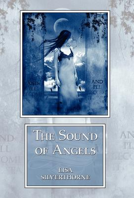The Sound of Angels - Silverthorne, Lisa, and Smith, Dean Wesley (Introduction by)