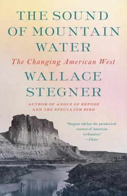The Sound of Mountain Water: The Changing American West - Stegner, Wallace