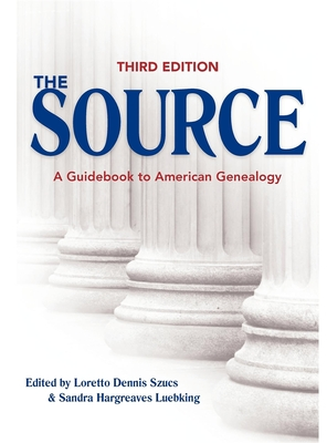 The Source: A Guidebook to American Genealogy - Szucs, Loretto Dennis (Editor), and Luebking, Sandra Hargreaves (Editor)