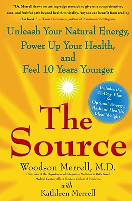 The Source: Unleash Your Natural Energy, Power Up Your Health, and Feel 10 Years Younger - Merrell, Woodson, Dr., and Merrell, Kathleen