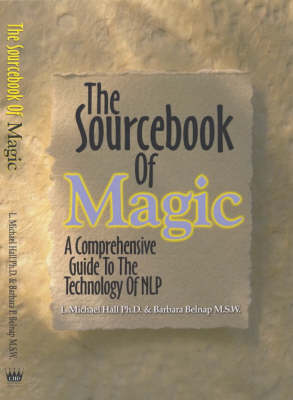 The Sourcebook of Magic: A Comprehensive Guide to the Technology of Nlp - Hall, Michael, and Belnap, Barbara P, and Hall, L Michael