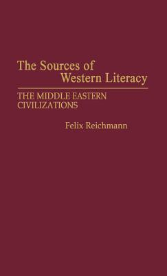 The Sources of Western Literacy: The Middle Eastern Civilizations - Reichmann, Felix, and Unknown