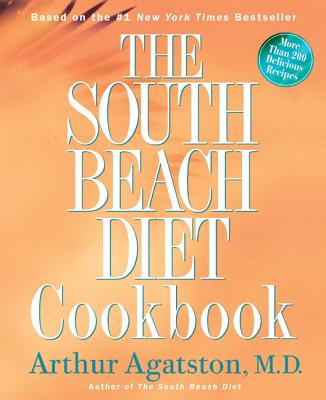 The South Beach Diet Cookbook: More Than 200 Delicious Recipies That Fit the Nation's Top Diet - Agatston, Arthur