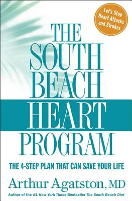 The South Beach Heart Program: The 4-Step Plan That Can Save Your Life - Agatston, Arthur