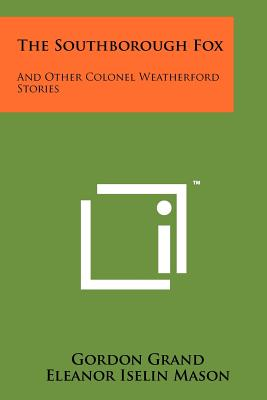 The Southborough Fox: And Other Colonel Weatherford Stories - Grand, Gordon