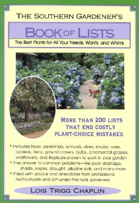 The Southern Gardener's Book of Lists: The Best Plants for All Your Needs, Wants, and Whims - Chaplin, Lois Trigg