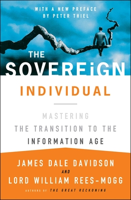 The Sovereign Individual: Mastering the Transition to the Information Age - Davidson, James Dale, and Rees-Mogg, Lord William