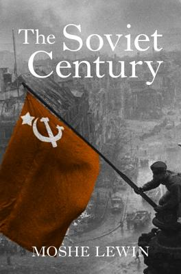 The Soviet Century - Lewin, Moshe, Prof., and Elliott, Gregory (Editor)