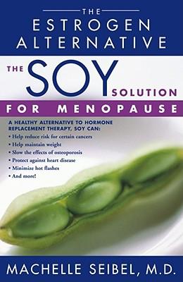 The Soy Solution for Menopause: The Estrogen Alternative - Seibel, Machelle, Dr.