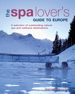 The Spa Lover's Guide to Europe - Woods, Sarah
