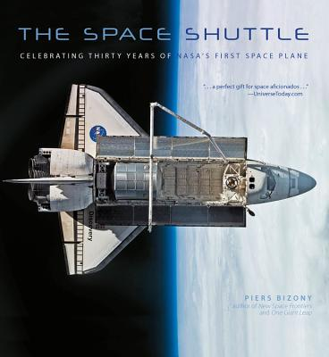 The Space Shuttle: Celebrating Thirty Years of Nasa's First Space Plane - Bizony, Piers