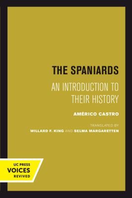 The Spaniards: An Introduction to Their History - Castro, Americo, and King, Willard F (Translated by), and Margaretten, Selma (Translated by)