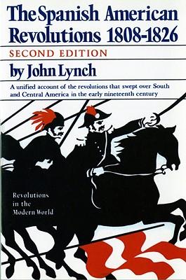 The Spanish American Revolutions 1808-1826 - Lynch, John