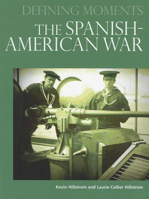 The Spanish-American War - Hillstrom, Kevin, and Hillstrom, Laurie Collier