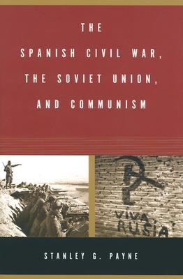 The Spanish Civil War, the Soviet Union, and Communism - Payne, Stanley G