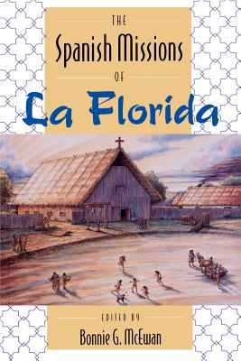 The Spanish Missions of La Florida - McEwan, Bonnie G (Editor), and Griffin, John W (Foreword by), and Gannon, Michael V (Introduction by)