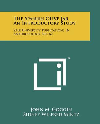 The Spanish Olive Jar, an Introductory Study: Yale University Publications in Anthropology, No. 62 - Goggin, John M, and Mintz, Sidney Wilfred, Professor (Editor), and Rouse, Irving (Editor)