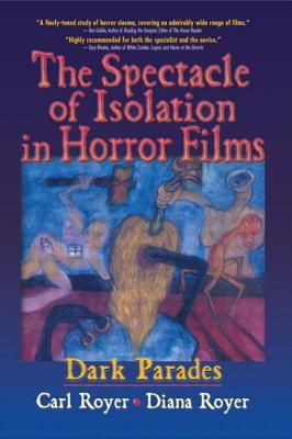 The Spectacle of Isolation in Horror Films: Dark Parades - Royer, Carl
