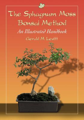 The Sphagnum Moss Bonsai Method: An Illustrated Handbook - Levitt, Gerald M.
