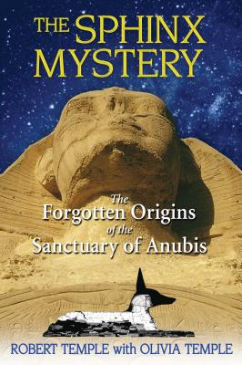 The Sphinx Mystery: The Forgotten Origins of the Sanctuary of Anubis - Temple, Robert, and Temple, Olivia