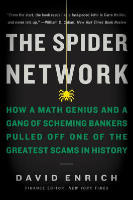 The Spider Network: How a Math Genius and a Gang of Scheming Bankers Pulled Off One of the Greatest Scams in History - Enrich, David